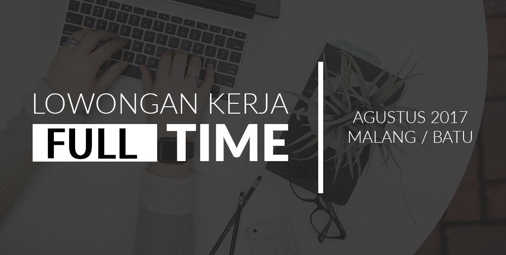Lowongan Kerja Full Time Agustus 2017 Malang – Batu